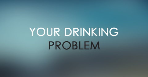 Your Drinking Problem